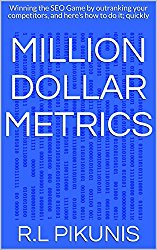 Million Dollar Metrics: Winning the SEO Game by outranking your competitors, and here's how to do it; quickly