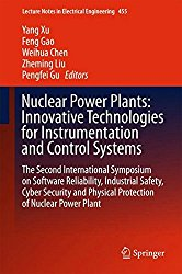 Nuclear Power Plants: Innovative Technologies for Instrumentation and Control Systems: The Second International Symposium on Software Reliability, … (Lecture Notes in Electrical Engineering)