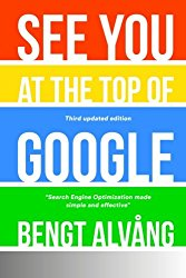 See You At The Top Of Google – Third Updated Edition: Search Engine Optimization made simple and effective