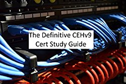The Definitive CEHv9 Cert Study Guide: Quick notes to ease the certification process
