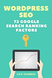 WordPress SEO: 72 Google Search Ranking Factors You Wish You Knew: Drive Targeted Organic Traffic Easily