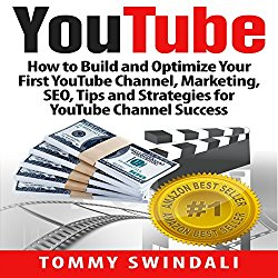 YouTube: How to Build and Optimize Your First YouTube Channel, Marketing, SEO, Tips and Strategies for YouTube Channel Success (YouTube Marketing, YouTube … YouTube SEO, Social Media, Passive Income)