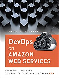 DevOps in Amazon Web Services: Releasing Software to Production at Any Time with AWS