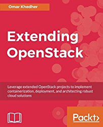 Extending OpenStack: Leverage extended OpenStack projects to implement containerization, deployment, and architecting robust cloud solutions