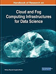 Handbook of Research on Cloud and Fog Computing Infrastructures for Data Science (Advances in Computer and Electrical Engineering)