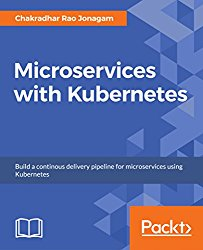 Microservices with Kubernetes: Build a continous delivery pipeline for microservices using Kubernetes