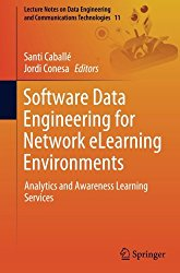 Software Data Engineering for Network eLearning Environments: Analytics and Awareness Learning Services (Lecture Notes on Data Engineering and Communications Technologies)