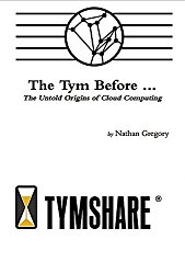 The Tym Before …: The Untold Origins of Cloud Computing