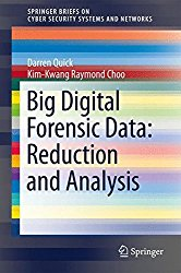 Big Digital Forensic Data: Volume 1: Data Reduction Framework and Selective Imaging (SpringerBriefs on Cyber Security Systems and Networks)