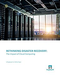 Rethinking Disaster Recovery: The Impact of Cloud Computing (Bryghtpath LLC White Papers Book 2)