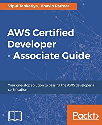 AWS Certified Developer – Associate Guide: Your one-stop solution to pass the AWS developer's certification