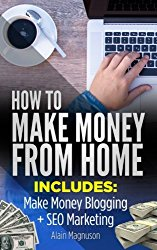 How To Make Money From Home: 2 Manuscripts – Make Money Blogging: A Proven Method to 6 Figures A Year + SEO Marketing: How to Rank #1 When You Are Just an Average Joe