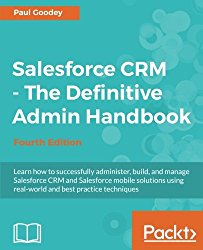 Salesforce CRM – The Definitive Admin Handbook – Fourth Edition