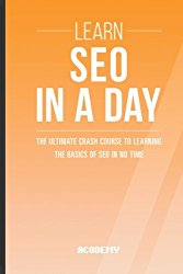 Seo: Learn SEO In A DAY! – The Ultimate Crash Course to Learning the Basics of SEO In No Time (SEO, Search Engine Optimization, SEO Course, SEO Development, SEO Books)