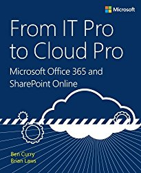 From IT Pro to Cloud Pro Microsoft Office 365 and SharePoint Online (IT Best Practices – Microsoft Press)