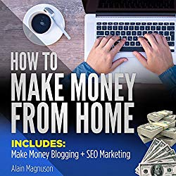 How to Make Money from Home: 2 Manuscripts – Make Money Blogging & SEO Marketing
