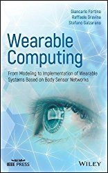 Wearable Computing: From Modeling to Implementation of Wearable Systems based on Body Sensor Networks (Wiley – IEEE)
