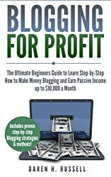 Blogging for Profit: The Ultimate Beginners Guide to Learn Step-by-Step How to Make Money Blogging and Earn Passive Income up to 10,000 a Month. (Bonus Lesson: Linking Social Media to Your Blog)