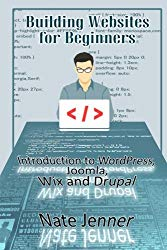 Building Websites for Beginners: Introduction to WordPress, Joomla, Wix and Drupal