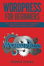 WordPress For Beginners: Tips and Tricks to Build a WordPress Website Fast without Coding (Volume 2)