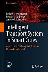 Intelligent Transport System in Smart Cities: Aspects and Challenges of Vehicular Networks and Cloud (Urban Computing)