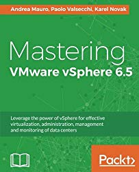 Mastering VMware vSphere 6.5: Leverage the power of vSphere for effective virtualization, administration, management and monitoring of data centers