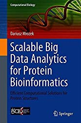 Scalable Big Data Analytics for Protein Bioinformatics: Efficient Computational Solutions for Protein Structures (Computational Biology)