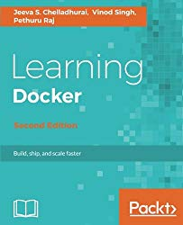 Learning Docker – Second Edition: Build, ship, and scale faster