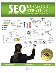 SEO Keyword Strategy: How to Select Keywords for your Search Engine Optimization Campaign (Volume 1)