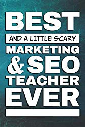 Best And A Little Scary Marketing And SEO Teacher Ever: 6×9 Matte Paperback Blank College-Ruled Lines 120 Pages (60 Sheets) Notebook Journal Diary Gift For Teachers