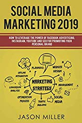 Social Media Marketing 2019: How to Leverage The Power of Facebook Advertising, Instagram, YouTube and SEO For Promoting Your Personal Brand