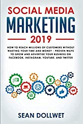 Social Media Marketing 2019: How to Reach Millions of Customers Without Wasting Your Time and Money – Proven Ways to Grow Your Business on Instagram, YouTube, Twitter, and Facebook