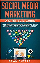 Social Media Marketing a Strategic Guide: Learn the Best Digital Advertising Approach & Strategies for Boosting Your Agency or Business with the Power … Instagram, Youtube, Google SEO & More.