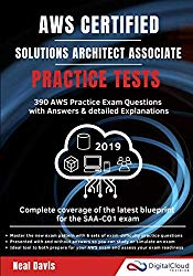 AWS Certified Solutions Architect Associate Practice Tests 2019: 390 AWS Practice Exam Questions with Answers & detailed Explanations (Digital Cloud Training)